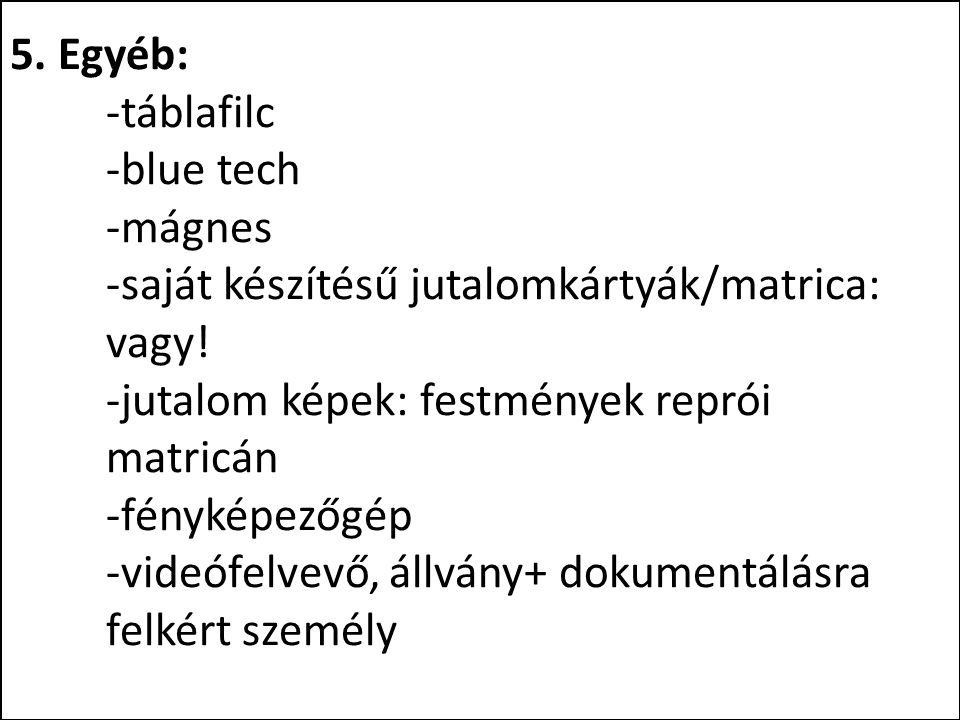 5. Egyéb:. -táblafilc. -blue tech. -mágnes