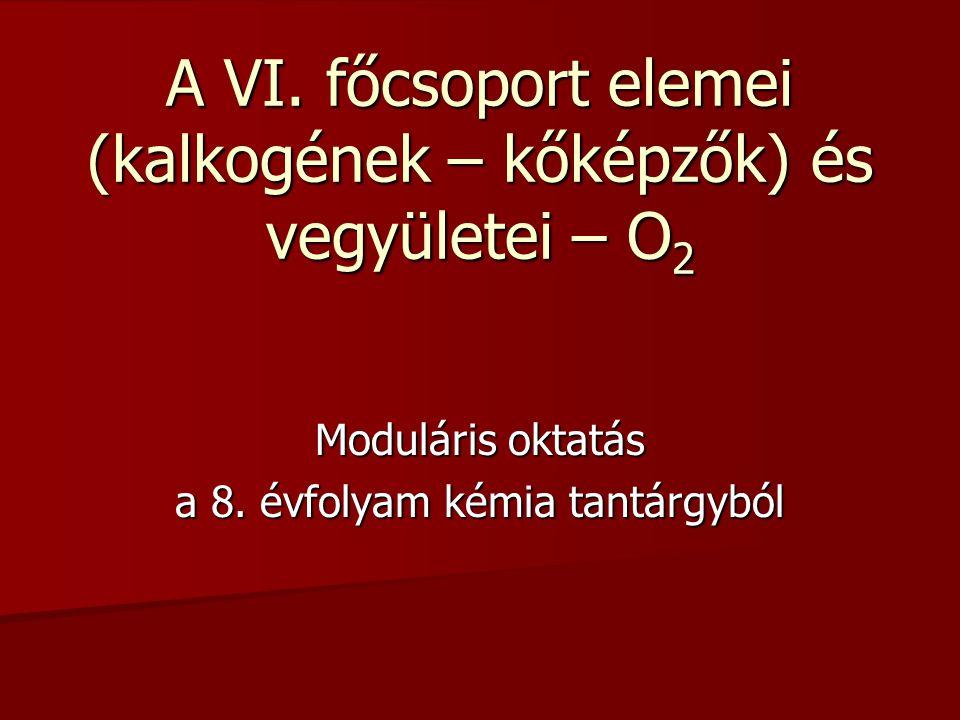 A VI. főcsoport elemei (kalkogének – kőképzők) és vegyületei – O2