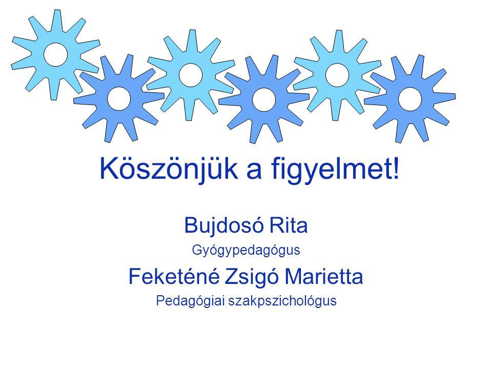 Köszönjük a figyelmet! Bujdosó Rita Feketéné Zsigó Marietta