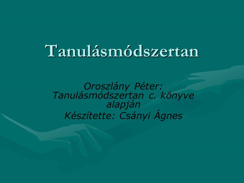 Tanulásmódszertan Oroszlány Péter: Tanulásmódszertan c. könyve alapján