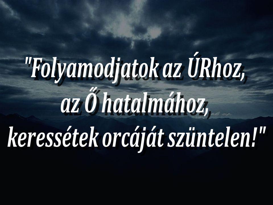Folyamodjatok az ÚRhoz, keressétek orcáját szüntelen!