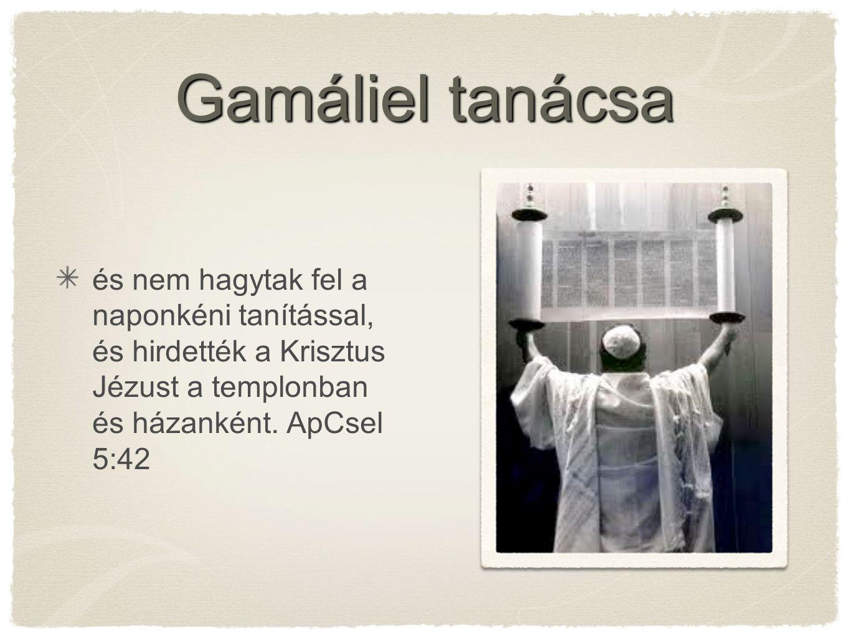 Gamáliel tanácsa és nem hagytak fel a naponkéni tanítással, és hirdették a Krisztus Jézust a templonban és házanként.