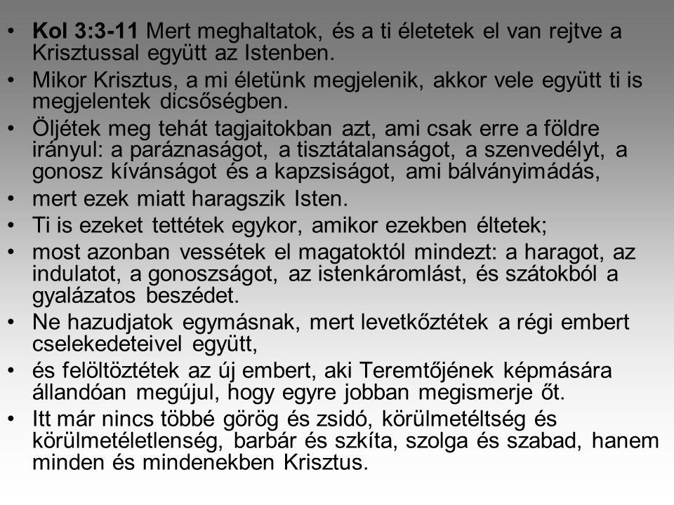 Kol 3:3-11 Mert meghaltatok, és a ti életetek el van rejtve a Krisztussal együtt az Istenben.