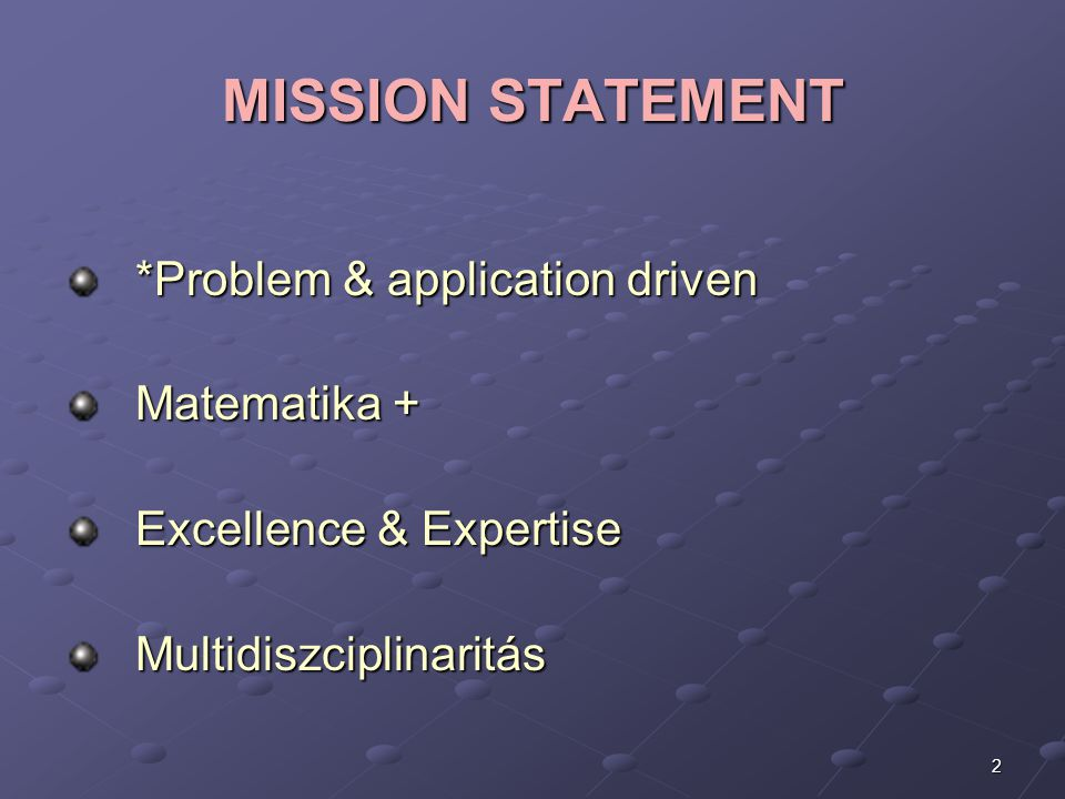 MISSION STATEMENT *Problem & application driven Matematika +