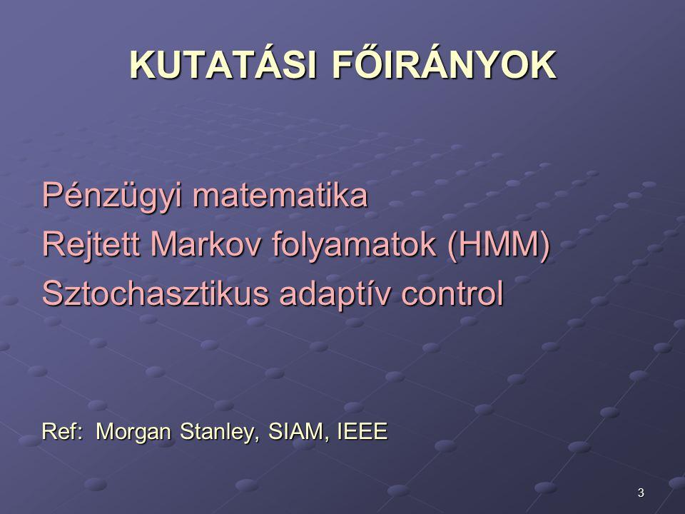 KUTATÁSI FŐIRÁNYOK Pénzügyi matematika Rejtett Markov folyamatok (HMM)