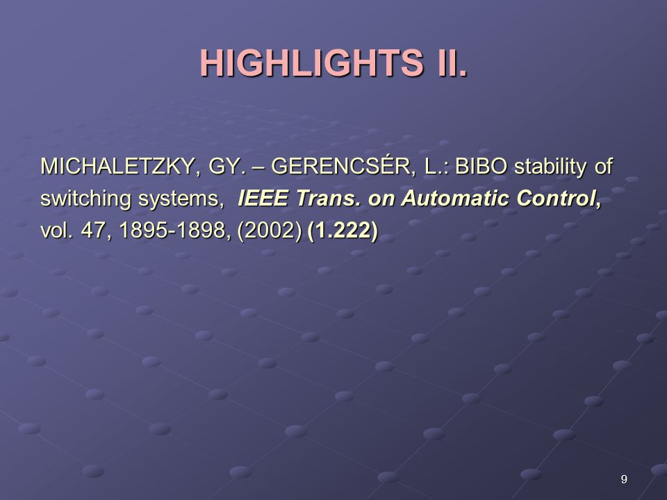 HIGHLIGHTS II. MICHALETZKY, GY. – GERENCSÉR, L.: BIBO stability of