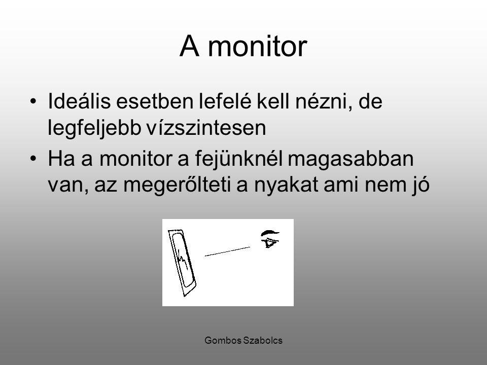 A monitor Ideális esetben lefelé kell nézni, de legfeljebb vízszintesen. Ha a monitor a fejünknél magasabban van, az megerőlteti a nyakat ami nem jó.