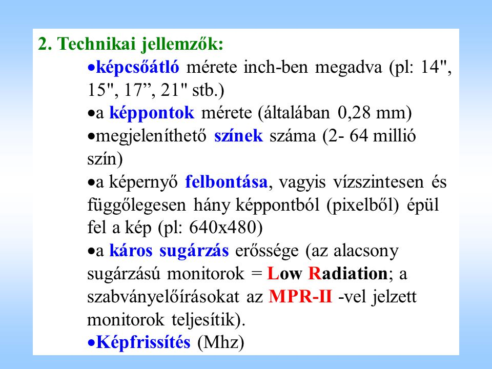 2. Technikai jellemzők: képcsőátló mérete inch-ben megadva (pl: 14 , 15 , 17 , 21 stb.) a képpontok mérete (általában 0,28 mm)