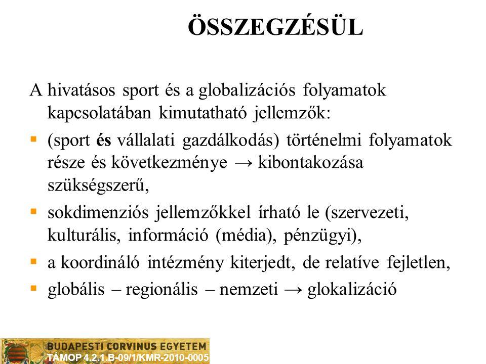 ÖSSZEGZÉSÜL A hivatásos sport és a globalizációs folyamatok kapcsolatában kimutatható jellemzők: