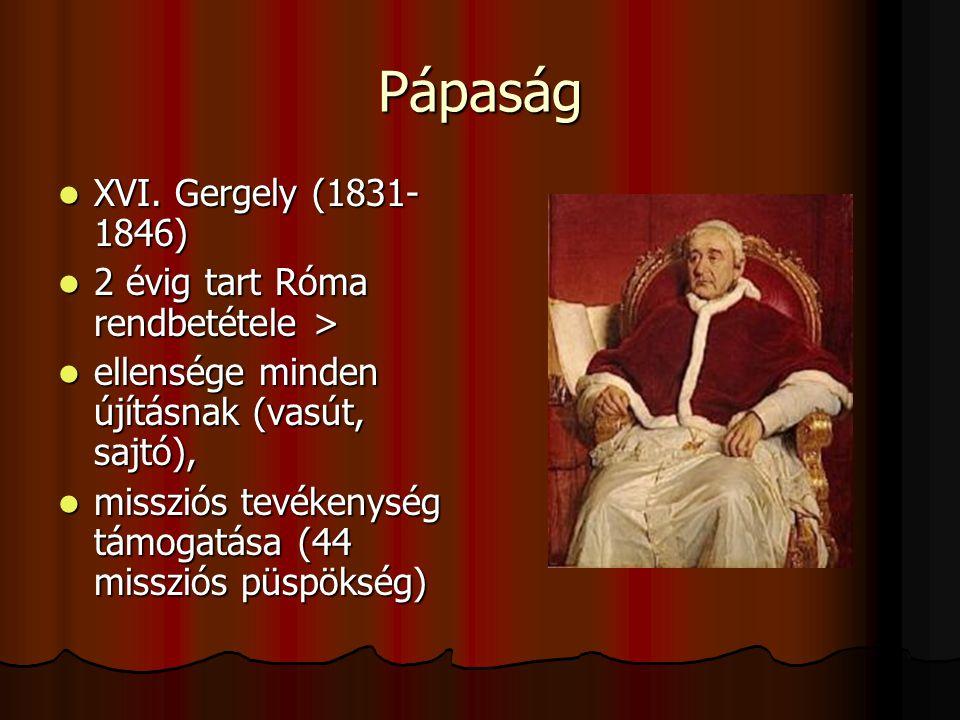 Pápaság XVI. Gergely (1831-1846) 2 évig tart Róma rendbetétele >