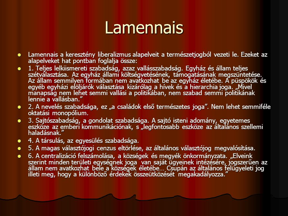 Lamennais Lamennais a keresztény liberalizmus alapelveit a természetjogból vezeti le. Ezeket az alapelveket hat pontban foglalja össze: