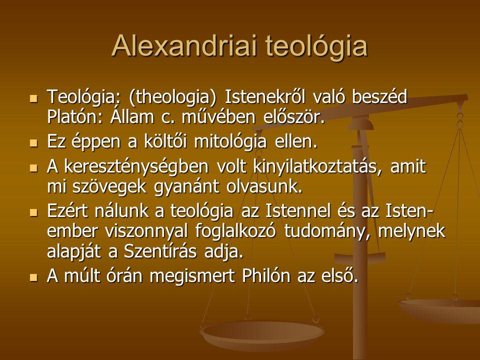 Alexandriai teológia Teológia: (theologia) Istenekről való beszéd Platón: Állam c. művében először.