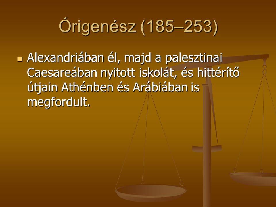 Órigenész (185–253) Alexandriában él, majd a palesztinai Caesareában nyitott iskolát, és hittérítő útjain Athénben és Arábiában is megfordult.