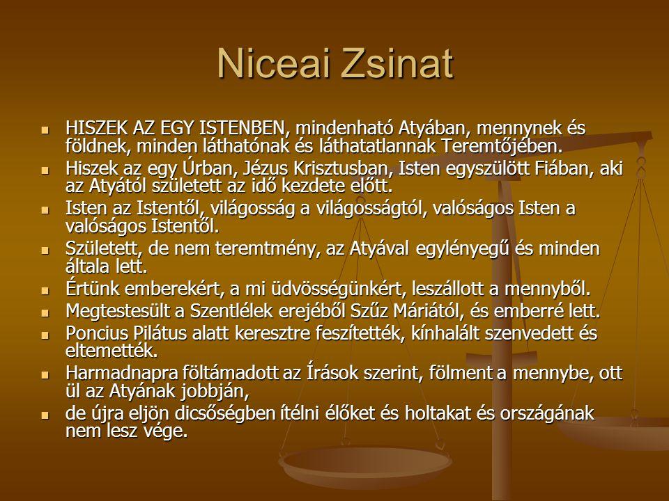 Niceai Zsinat HISZEK AZ EGY ISTENBEN, mindenható Atyában, mennynek és földnek, minden láthatónak és láthatatlannak Teremtőjében.