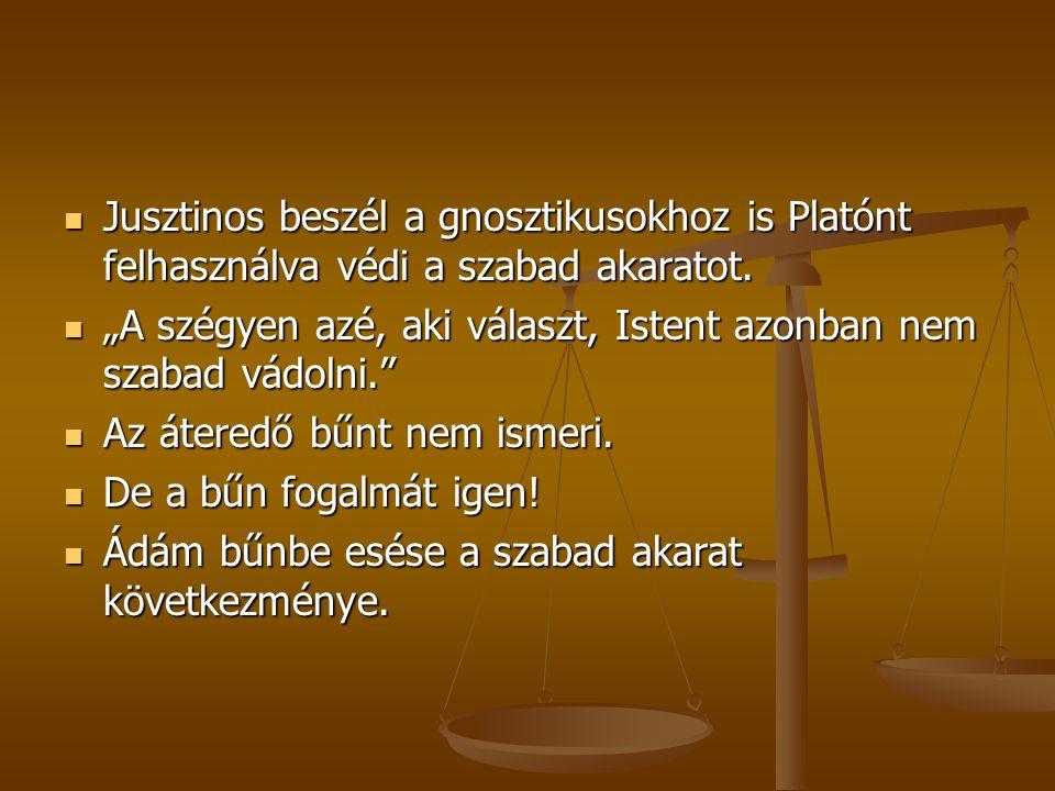 Jusztinos beszél a gnosztikusokhoz is Platónt felhasználva védi a szabad akaratot.