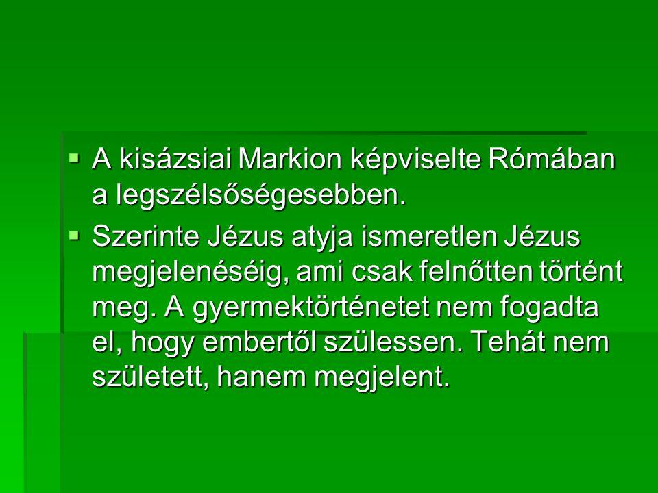 A kisázsiai Markion képviselte Rómában a legszélsőségesebben.