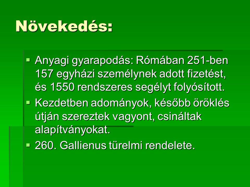 Növekedés: Anyagi gyarapodás: Rómában 251-ben 157 egyházi személynek adott fizetést, és 1550 rendszeres segélyt folyósított.