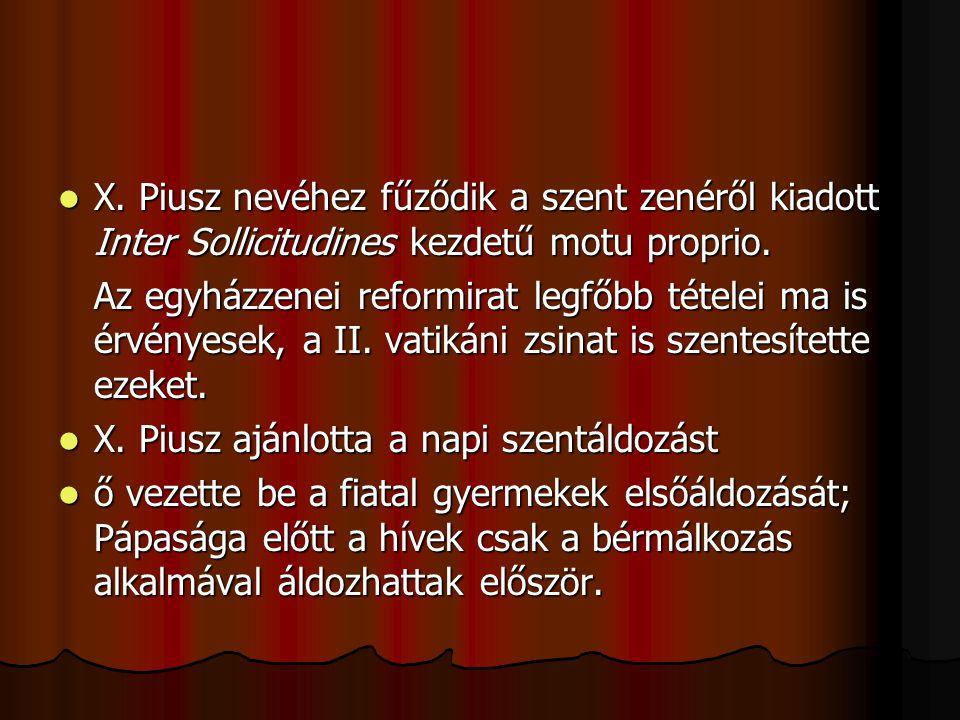 X. Piusz nevéhez fűződik a szent zenéről kiadott Inter Sollicitudines kezdetű motu proprio.