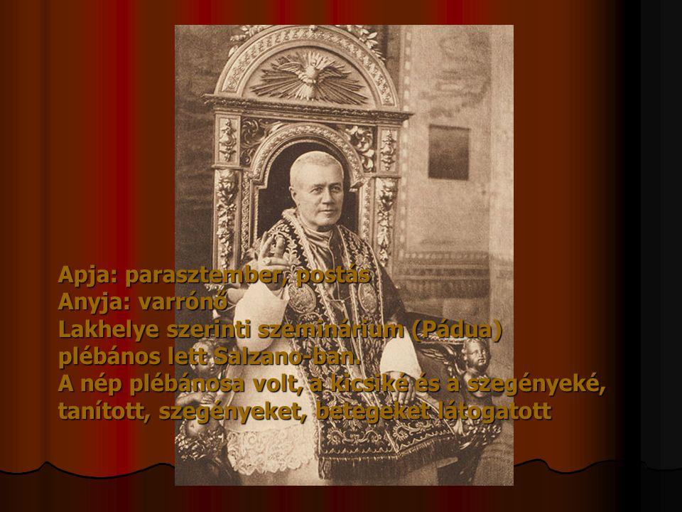 X. Pius Apja: parasztember, postás Anyja: varrónő