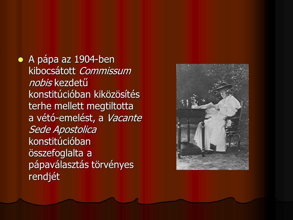 A pápa az 1904-ben kibocsátott Commissum nobis kezdetű konstitúcióban kiközösítés terhe mellett megtiltotta a vétó-emelést, a Vacante Sede Apostolica konstitúcióban összefoglalta a pápaválasztás törvényes rendjét