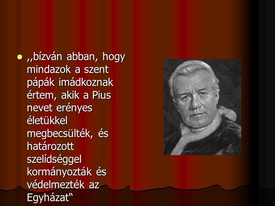 ,,bízván abban, hogy mindazok a szent pápák imádkoznak értem, akik a Pius nevet erényes életükkel megbecsülték, és határozott szelídséggel kormányozták és védelmezték az Egyházat '