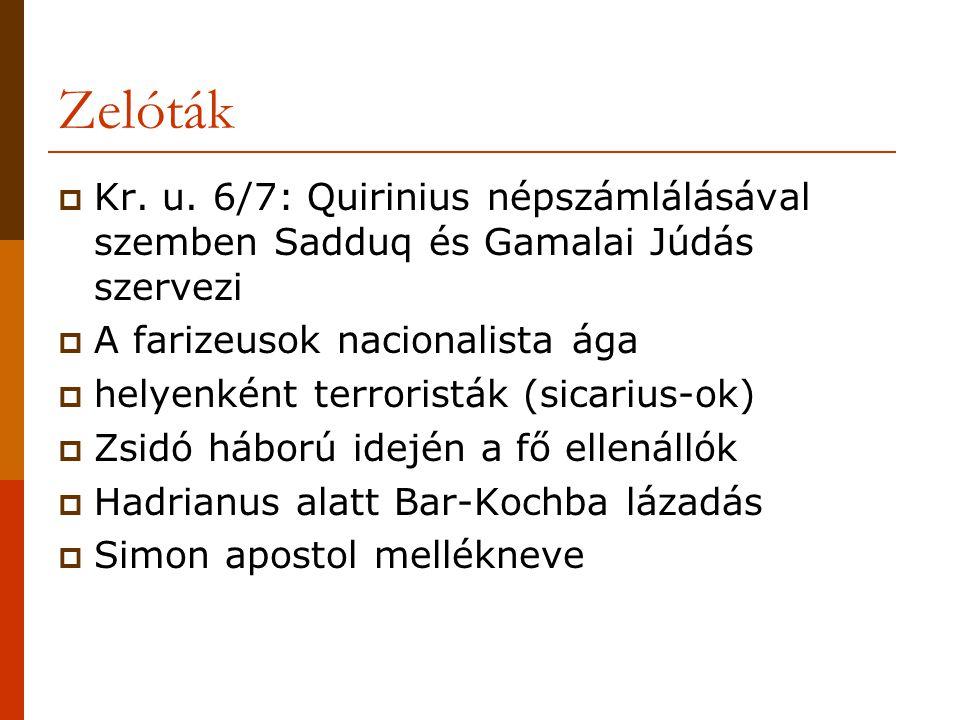 Zelóták Kr. u. 6/7: Quirinius népszámlálásával szemben Sadduq és Gamalai Júdás szervezi. A farizeusok nacionalista ága.