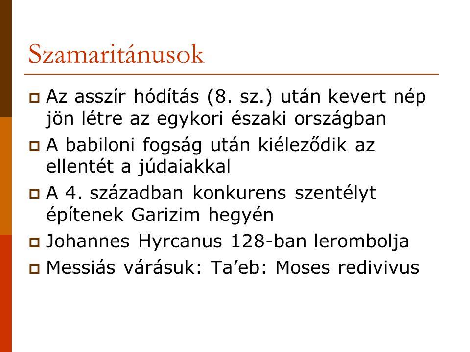 Szamaritánusok Az asszír hódítás (8. sz.) után kevert nép jön létre az egykori északi országban.