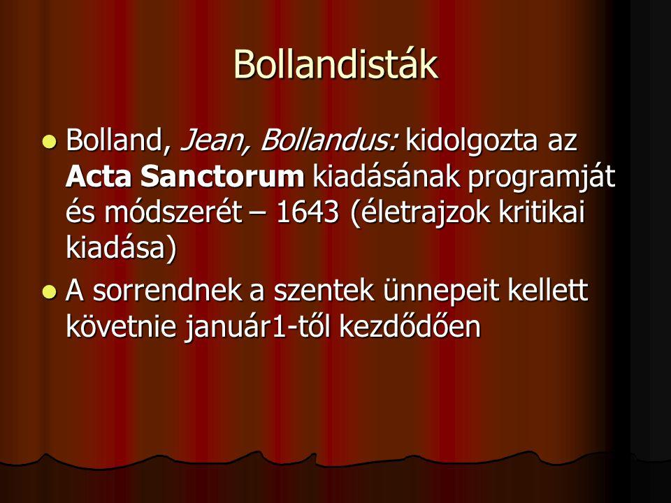 Bollandisták Bolland, Jean, Bollandus: kidolgozta az Acta Sanctorum kiadásának programját és módszerét – 1643 (életrajzok kritikai kiadása)