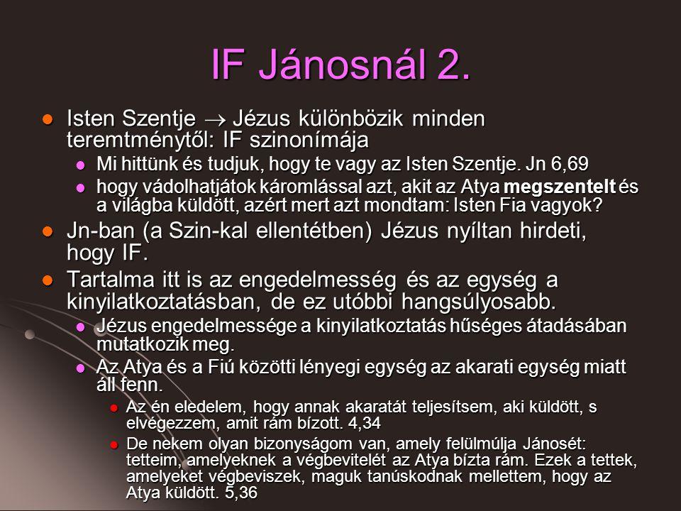 IF Jánosnál 2. Isten Szentje  Jézus különbözik minden teremtménytől: IF szinonímája. Mi hittünk és tudjuk, hogy te vagy az Isten Szentje. Jn 6,69.
