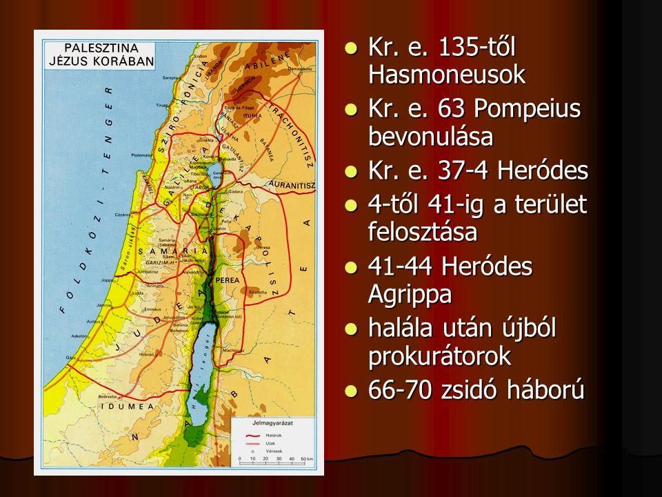Kr. e. 135-től Hasmoneusok Kr. e. 63 Pompeius bevonulása. Kr. e. 37-4 Heródes. 4-től 41-ig a terület felosztása.