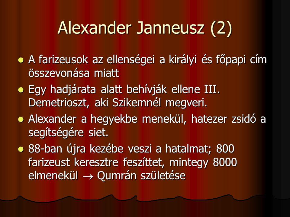 Alexander Janneusz (2) A farizeusok az ellenségei a királyi és főpapi cím összevonása miatt.