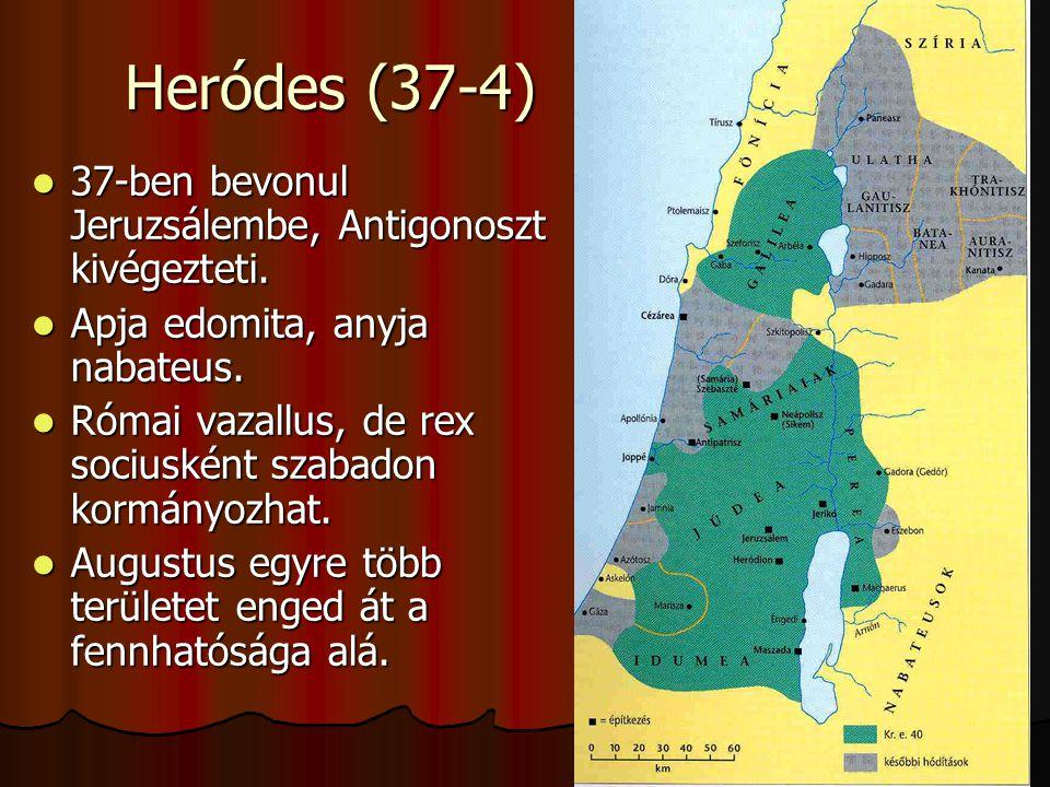 Heródes (37-4) 37-ben bevonul Jeruzsálembe, Antigonoszt kivégezteti.