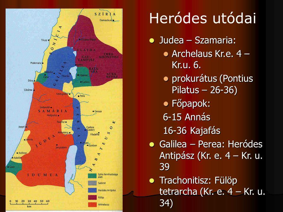 Heródes utódai Judea – Szamaria: Archelaus Kr.e. 4 – Kr.u. 6.