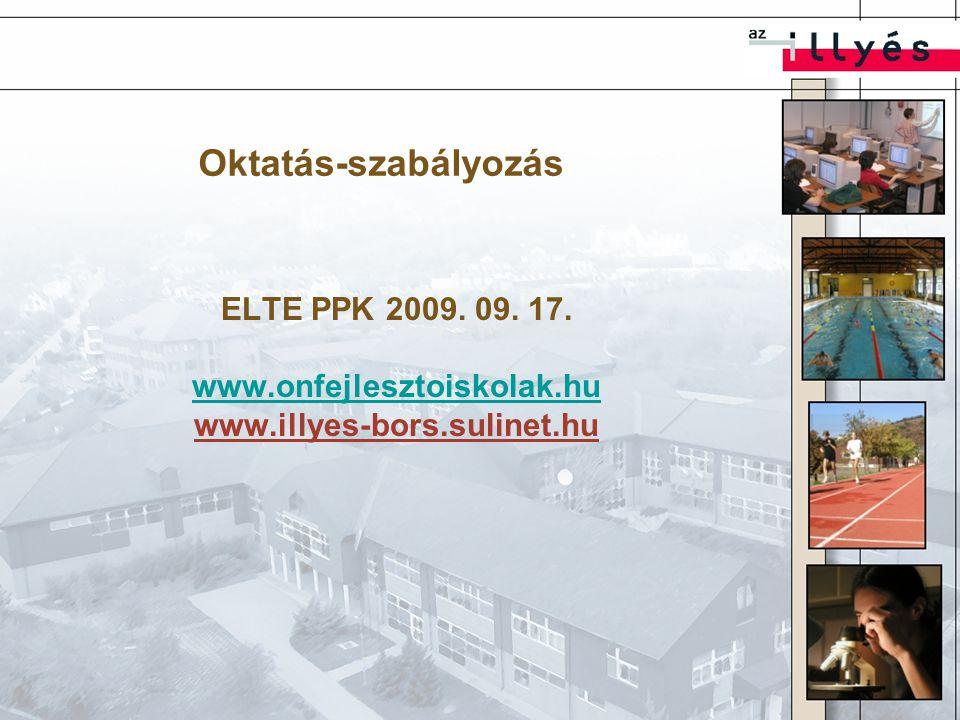 Oktatás-szabályozás ELTE PPK 2009. 09. 17. www.onfejlesztoiskolak.hu