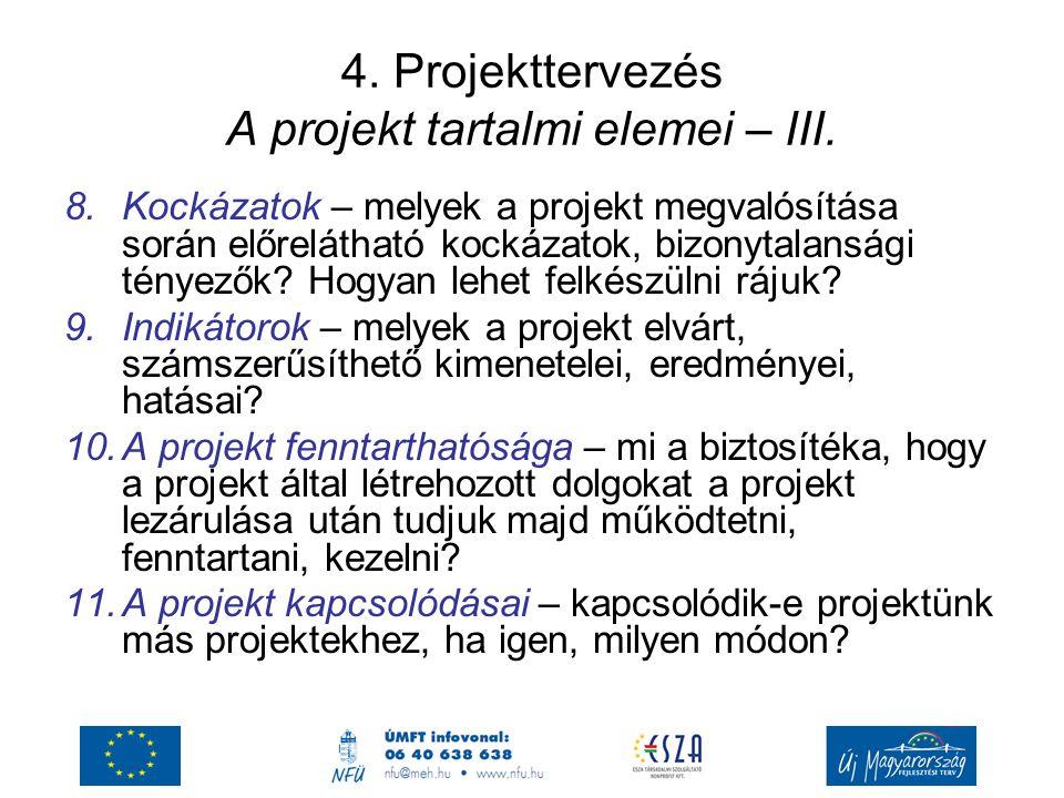 4. Projekttervezés A projekt tartalmi elemei – III.