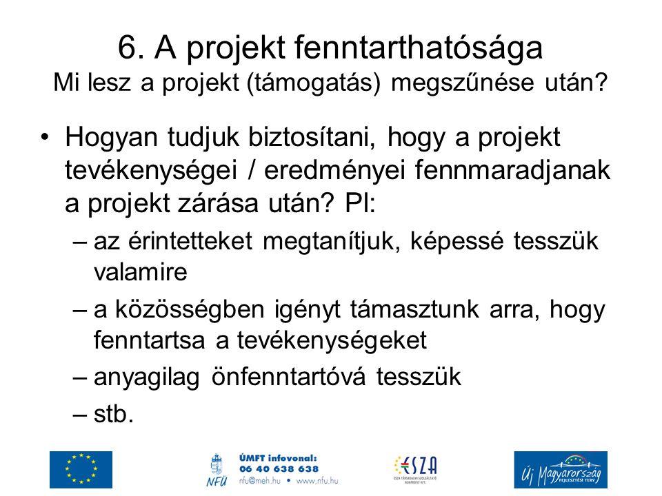 6. A projekt fenntarthatósága Mi lesz a projekt (támogatás) megszűnése után