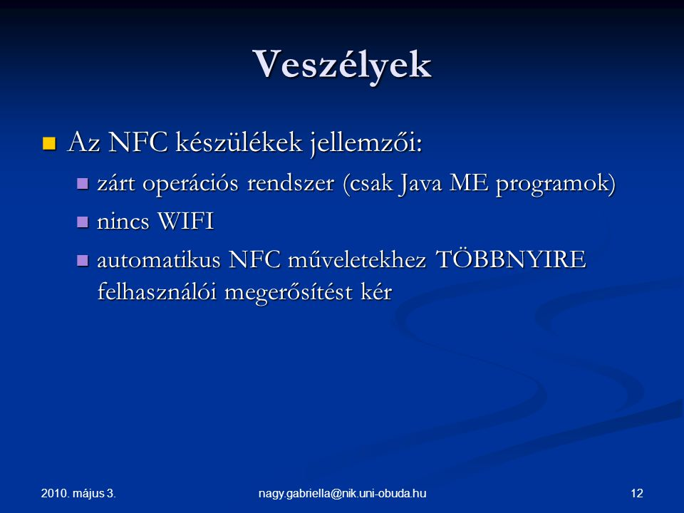 Veszélyek Az NFC készülékek jellemzői: