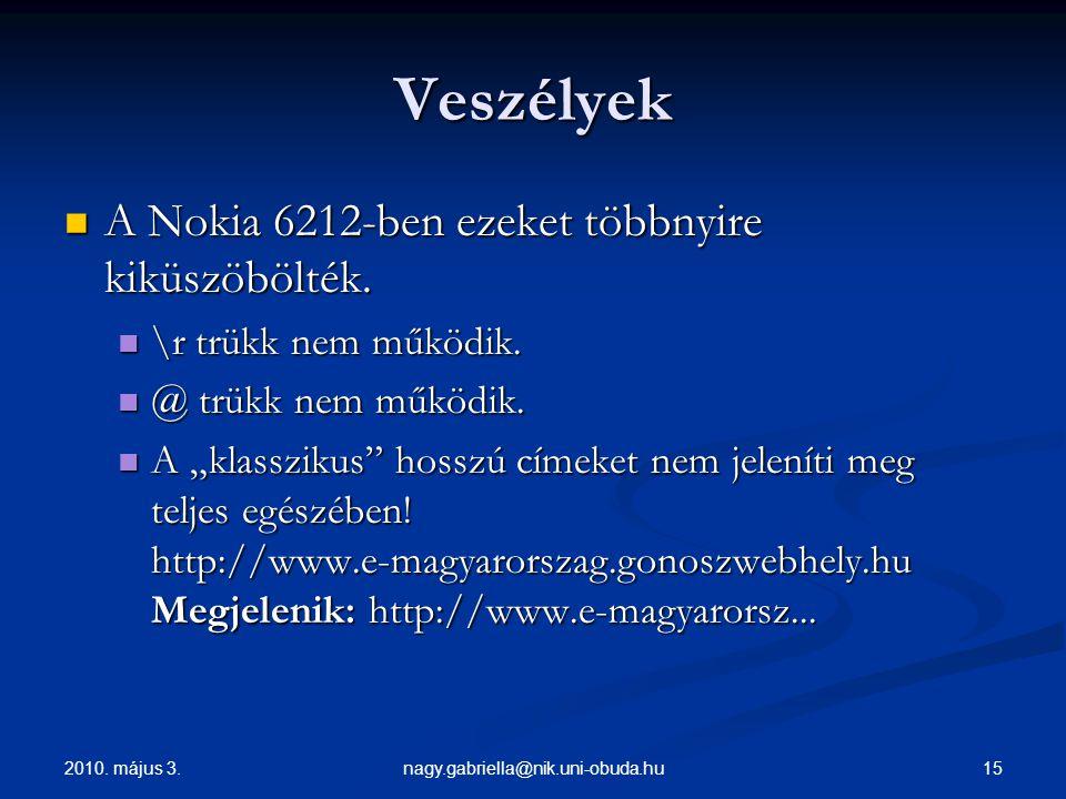 Veszélyek A Nokia 6212-ben ezeket többnyire kiküszöbölték.