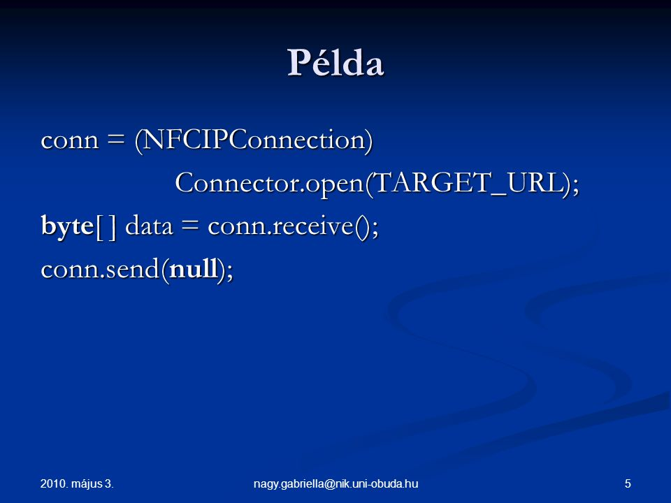 Példa conn = (NFCIPConnection) Connector.open(TARGET_URL);