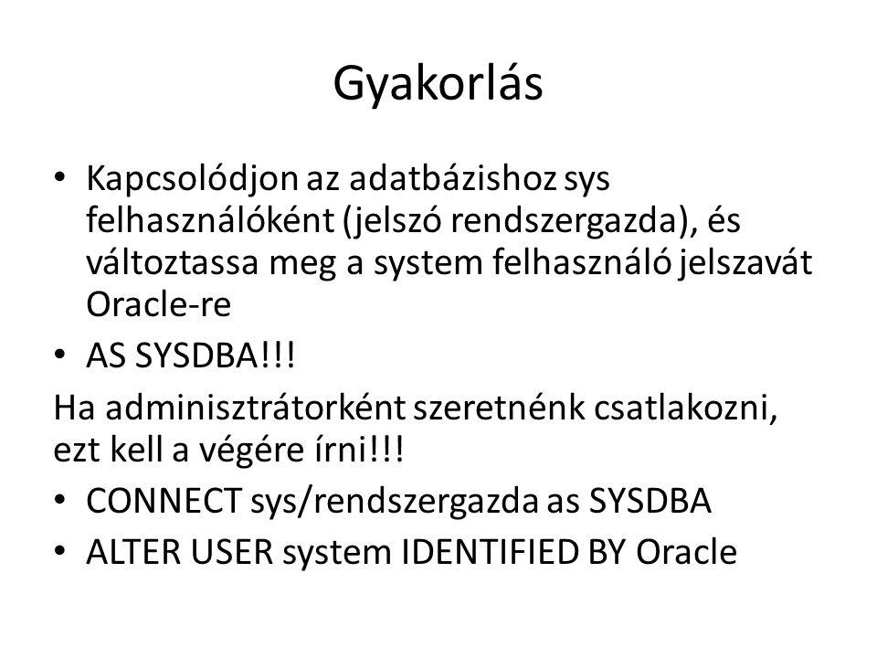 Gyakorlás Kapcsolódjon az adatbázishoz sys felhasználóként (jelszó rendszergazda), és változtassa meg a system felhasználó jelszavát Oracle-re.
