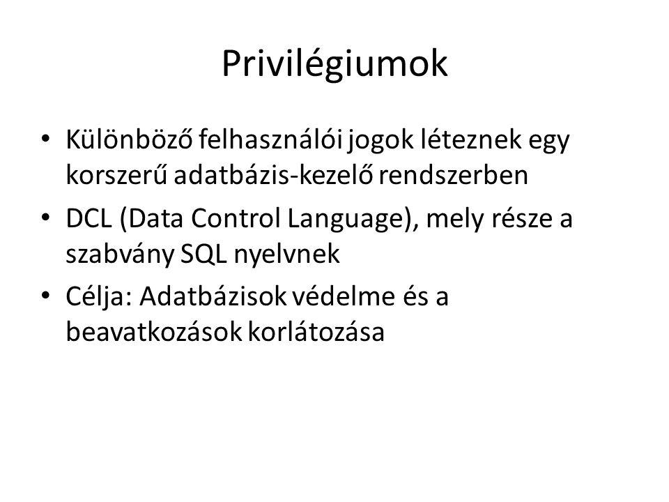 Privilégiumok Különböző felhasználói jogok léteznek egy korszerű adatbázis-kezelő rendszerben.