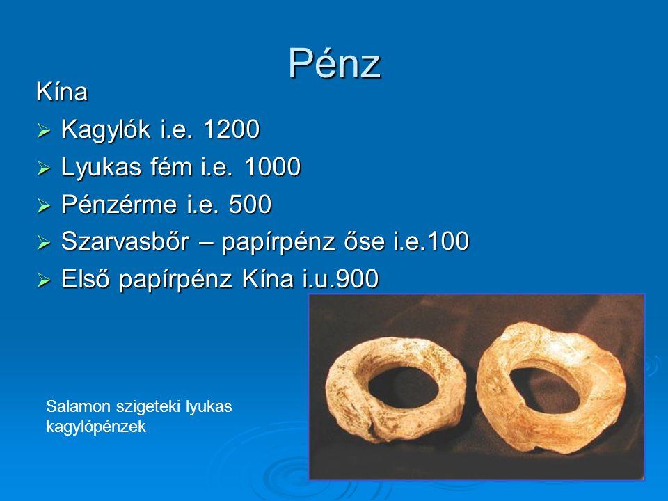 Pénz Kína Kagylók i.e. 1200 Lyukas fém i.e. 1000 Pénzérme i.e. 500