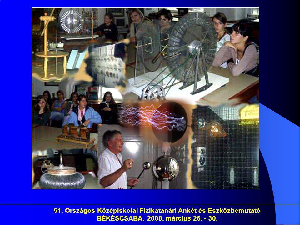 51. Országos Középiskolai Fizikatanári Ankét és Eszközbemutató BÉKÉSCSABA, 2008. március 26. - 30.