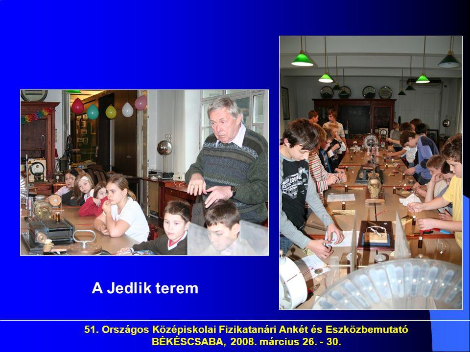 A Jedlik terem 51. Országos Középiskolai Fizikatanári Ankét és Eszközbemutató BÉKÉSCSABA, 2008.