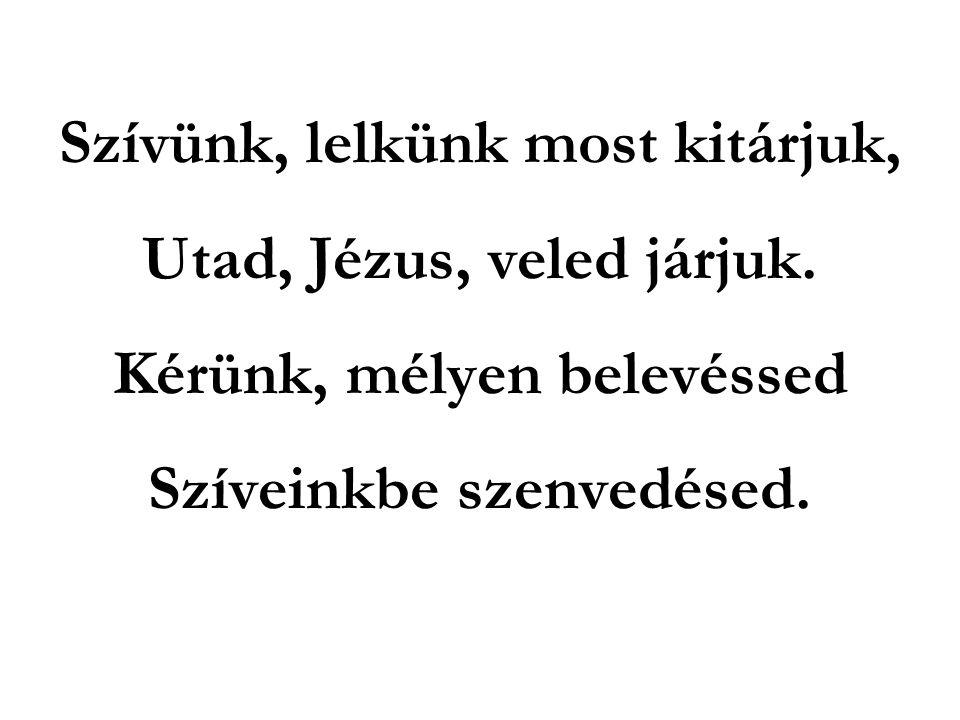 Szívünk, lelkünk most kitárjuk, Utad, Jézus, veled járjuk
