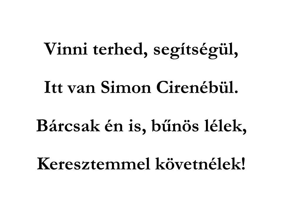 Vinni terhed, segítségül, Itt van Simon Cirenébül.