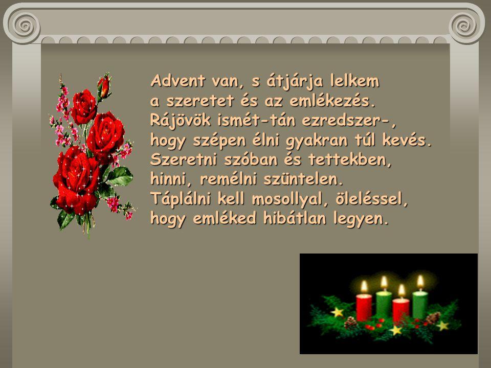 Advent van, s átjárja lelkem a szeretet és az emlékezés