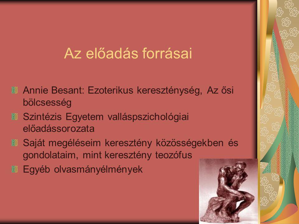 Az előadás forrásai Annie Besant: Ezoterikus kereszténység, Az ősi bölcsesség. Szintézis Egyetem valláspszichológiai előadássorozata.