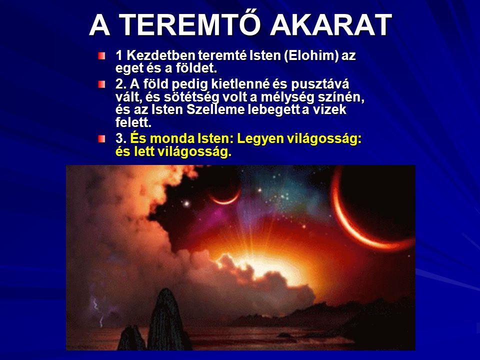 A TEREMTŐ AKARAT 1 Kezdetben teremté Isten (Elohim) az eget és a földet.