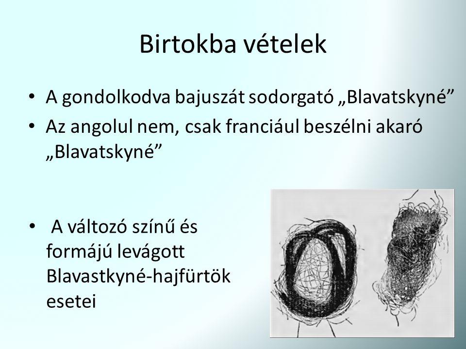 """Birtokba vételek A gondolkodva bajuszát sodorgató """"Blavatskyné"""